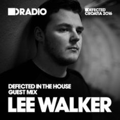 Defected In The House Radio 02.05.16 Guest Mix Lee Walker