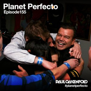 Planet Perfecto ft. Paul Oakenfold: Radio Show 155