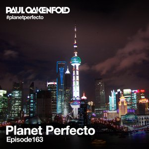 Planet Perfecto ft. Paul Oakenfold Radio Show 163