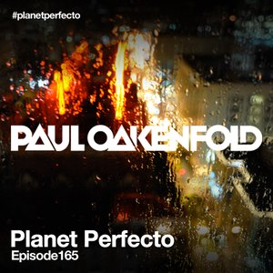 Planet Perfecto ft. Paul Oakenfold Radio Show 165