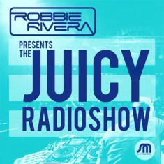 Robbie Rivera – The Juicy Show – 30-DEC-2014